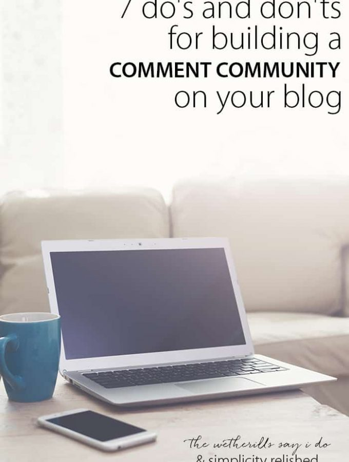 7 do's and don'ts for building a solid comment community on your blog! How to get your readers to engage with you through comments.