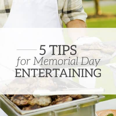 5 Tips for Memorial Day Entertaining